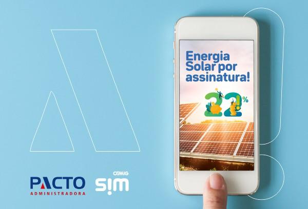 Energia solar por assinatura - Parceria Cemig SIM Pacto Administradora